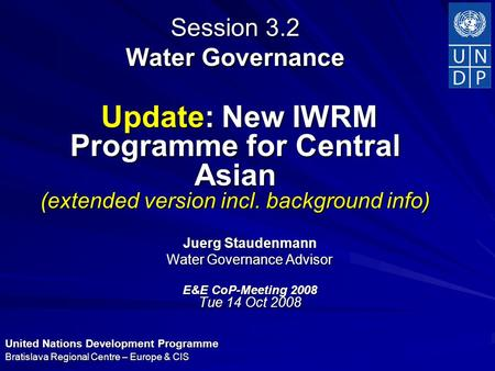 United Nations Development Programme Bratislava Regional Centre – Europe & CIS Session 3.2 Water Governance Update: New IWRM Programme for Central Asian.