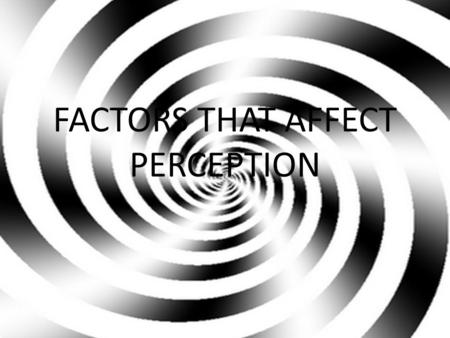 FACTORS THAT AFFECT PERCEPTION. GESTALT PSYCHOLOGY Perception is the experience that comes from organizing bits and pieces of information into meaningful.