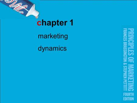 Chapter 1 marketing dynamics. 1-2 Brassington & Pettitt, Principles of Marketing 4e, © Pearson Education 2006 learning objectives_1 Define what marketing.