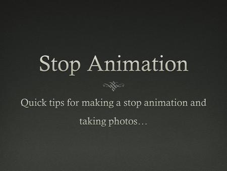 "Creating your stop motion video  1. Brainstorm your visuals  Discuss an ""image"" as a ""scene."" Your image should be focused on, and should describe the."