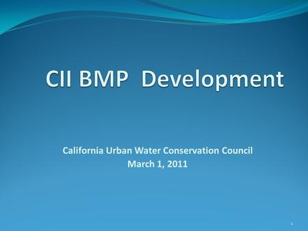 California Urban Water Conservation Council March 1, 2011 1.