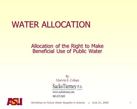 Workshop on Future Water Supplies in Arizona June 21, 2006 1 WATER ALLOCATION Allocation of the Right to Make Beneficial Use of Public Water By Marvin.