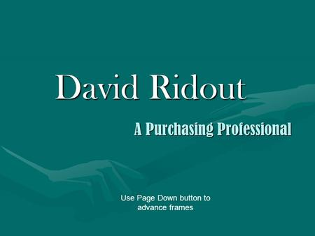 David Ridout A Purchasing Professional Use Page Down button to advance frames.
