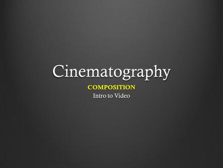 Cinematography COMPOSITION Intro to Video. Rule of Thirds An old theory about composition It won't compose the picture for you, but it's a good start.