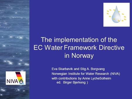 The implementation of the EC Water Framework Directive in Norway Eva Skarbøvik and Stig A. Borgvang Norwegian Institute for Water Research (NIVA) with.