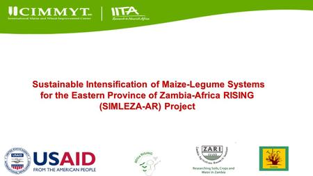 Sustainable Intensification of Maize-Legume Systems for the Eastern Province of Zambia-Africa RISING (SIMLEZA-AR) Project Sustainable Intensification of.