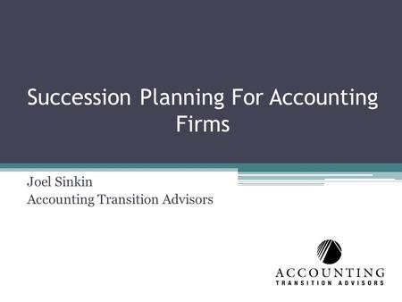 Succession Planning For Accounting Firms Joel Sinkin Accounting Transition Advisors.