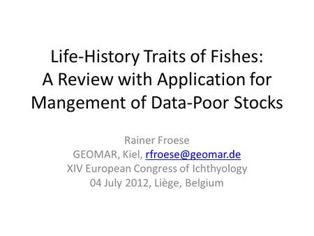 Life-History Traits of Fishes: A Review with Application for Mangement of Data-Poor Stocks Rainer Froese GEOMAR, Kiel,