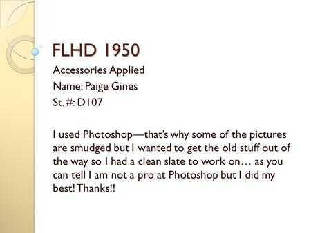 FLHD 1950 Accessories Applied Name: Paige Gines St. #: D107 I used Photoshop—that's why some of the pictures are smudged but I wanted to get the old stuff.