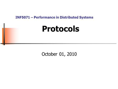 Protocols October 01, 2010 INF5071 – Performance in Distributed Systems.