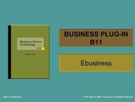 McGraw-Hill/Irwin © The McGraw-Hill Companies, All Rights Reserved BUSINESS PLUG-IN B11 Ebusiness.
