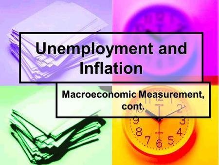 Unemployment and Inflation Macroeconomic Measurement, cont.
