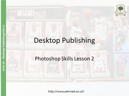 Unit 14 - Desktop Publishing Part 2 Desktop Publishing Photoshop Skills Lesson 2