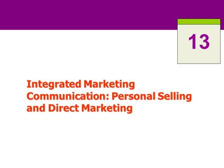 Integrated Marketing Communication: Personal Selling and Direct Marketing 13.