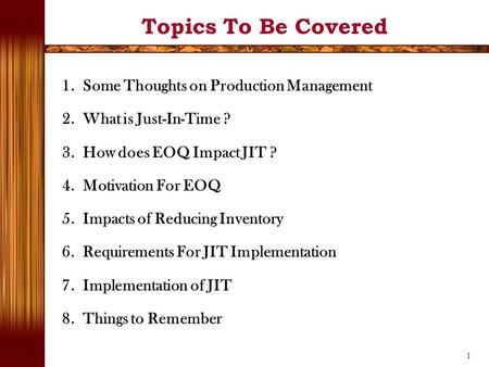 1 1. Some Thoughts on Production Management 2. What is Just-In-Time ? 3. How does EOQ Impact JIT ? 4. Motivation For EOQ 5. Impacts of Reducing Inventory.