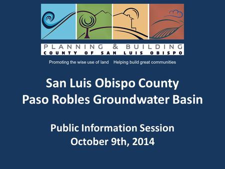 San Luis Obispo County Paso Robles Groundwater Basin Public Information Session October 9th, 2014.
