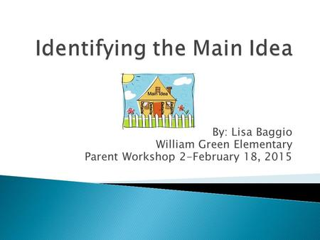 By: Lisa Baggio William Green Elementary Parent Workshop 2-February 18, 2015.