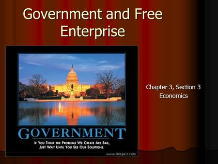 Government and Free Enterprise Chapter 3, Section 3 Economics.