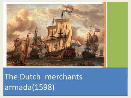 The Dutch merchants armada(1598). The Europeans sailing through heavy seas looking for spices to the East Indies.