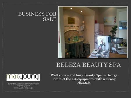 Well known and busy Beauty Spa in George. State of the art equipment, with a strong clientele. BELEZA BEAUTY SPA BUSINESS FOR SALE BUSINESS AND COMMERCIAL.