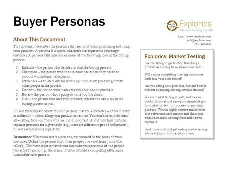 Buyer Personas About This Document This document describes the personas that are involved in purchasing and using your products. A persona is a typical.