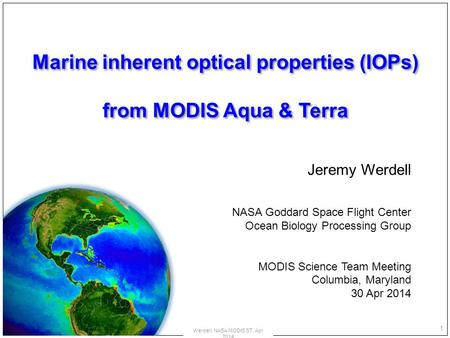 Marine inherent optical properties (IOPs) from MODIS Aqua & Terra Marine inherent optical properties (IOPs) from MODIS Aqua & Terra Jeremy Werdell NASA.