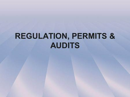 REGULATION, PERMITS & AUDITS. PERMITS ARE REQUIRED PRIOR TO ANY PHYSICAL CONSTRUCTION TYPES OF PERMITS DEPEND ON THE LOCALITY, STATE RELATIONSHIPS, AND.
