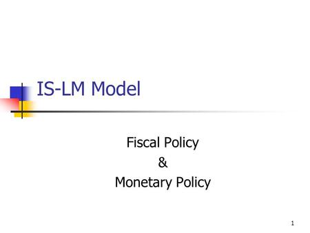 1 IS-LM Model Fiscal Policy & Monetary Policy. 2 Outline Introduction Revision Slope & Shift of IS curve Slope & Shift of LM curve Fiscal Policy Expansionary.