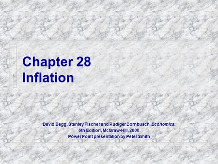 Chapter 28 Inflation David Begg, Stanley Fischer and Rudiger Dornbusch, Economics, 6th Edition, McGraw-Hill, 2000 Power Point presentation by Peter Smith.
