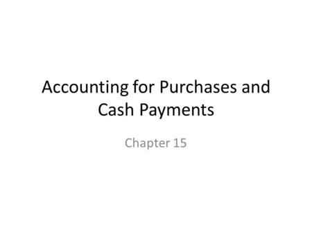 Accounting for Purchases and Cash Payments Chapter 15.