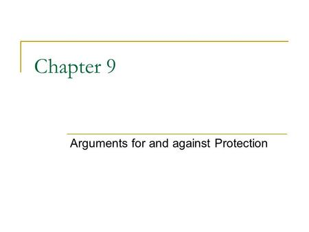 Chapter 9 Arguments for and against Protection. Introduction Free trade maximizes national welfare, but it is associated with income distributional effects.