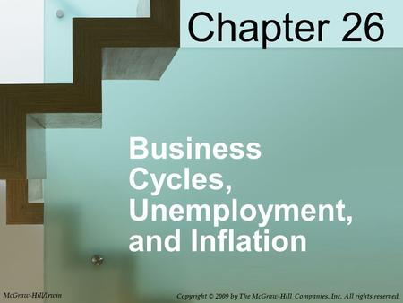 Business Cycles, Unemployment, and Inflation Chapter 26 McGraw-Hill/Irwin Copyright © 2009 by The McGraw-Hill Companies, Inc. All rights reserved.