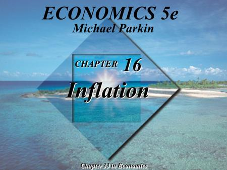ECONOMICS 5e CHAPTER 16 Inflation Michael Parkin