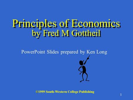 1 © ©1999 South-Western College Publishing PowerPoint Slides prepared by Ken Long Principles of <strong>Economics</strong> by Fred M Gottheil.