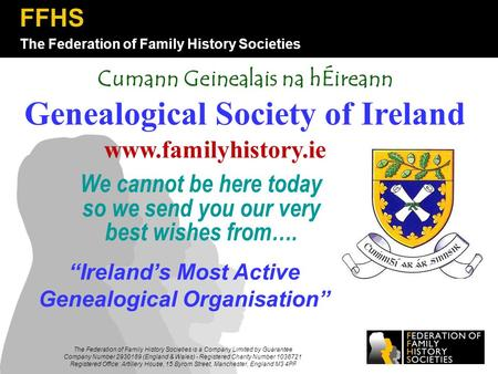 The Federation of Family History Societies FFHS The Federation of Family History Societies is a Company Limited by Guarantee Company Number 2930189 (England.