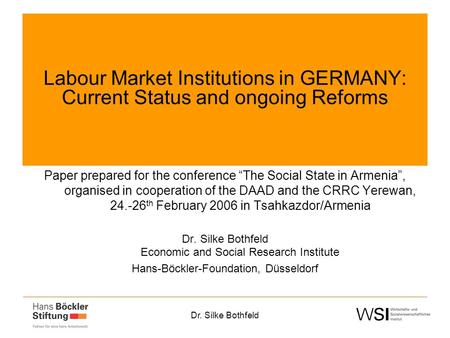 "Dr. Silke Bothfeld Labour Market Institutions in GERMANY: Current Status and ongoing Reforms Paper prepared for the conference ""The Social State in Armenia"","