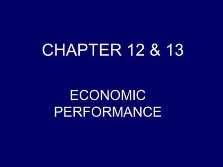 CHAPTER 12 & 13 ECONOMIC PERFORMANCE. GROSS DOMESTIC PRODUCT TOTAL DOLLAR VALUE FINAL GOODS AND SERVICES NEW ONLY.