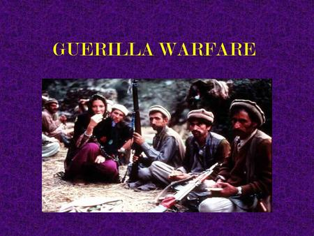 "GUERILLA WARFARE What is ""Guerilla Warfare""?  From the Spanish word for ""little war""  Also called non-conventional or unconventional  Most common."