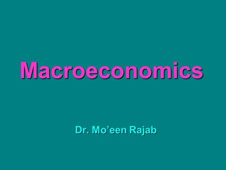 Macroeconomics Dr. Mo'een Rajab. Questions for Revision (5) on chapter (9) 10/5/2011.