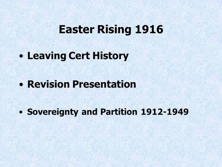 Easter Rising 1916 Leaving Cert History Revision Presentation Sovereignty and Partition 1912-1949.