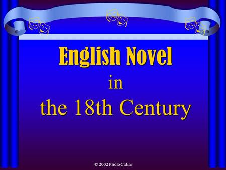 English Novel in the 18th Century © 2002 Paolo Cutini  