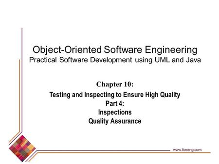 Object-Oriented Software Engineering Practical Software Development using UML and Java Chapter 10: Testing and Inspecting to Ensure High Quality Part 4: