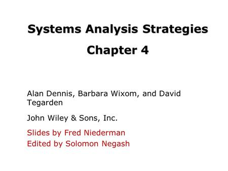 Systems Analysis Strategies Chapter 4 Alan Dennis, Barbara Wixom, and David Tegarden John Wiley & Sons, Inc. Slides by Fred Niederman Edited by Solomon.