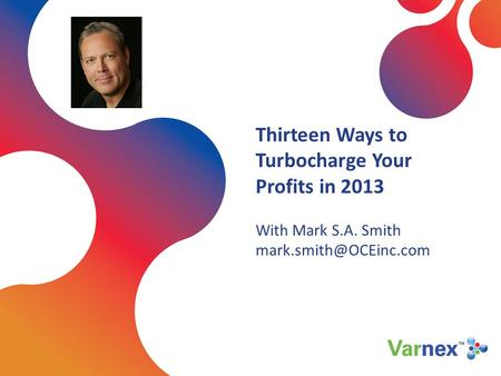 Thirteen Ways to Turbocharge Your Profits in 2013 With Mark S.A. Smith