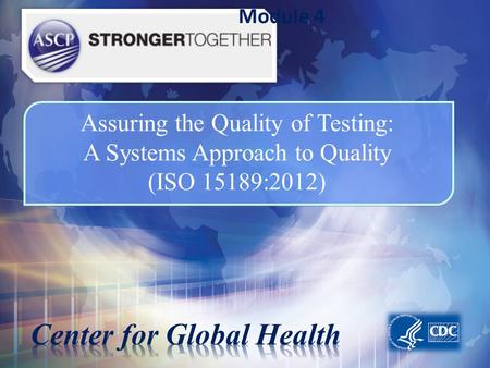 Assuring the Quality of Testing: A Systems Approach to Quality (ISO 15189:2012) Module 4.