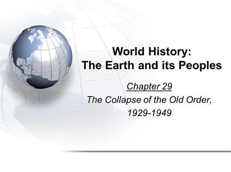 World History: The Earth and its Peoples Chapter 29 The Collapse of the Old Order, 1929-1949.