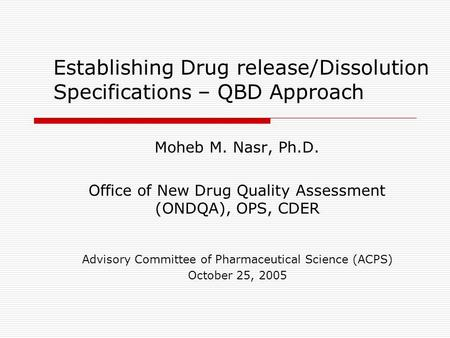 Establishing Drug release/Dissolution Specifications – QBD Approach Moheb M. Nasr, Ph.D. Office of New Drug Quality Assessment (ONDQA), OPS, CDER Advisory.