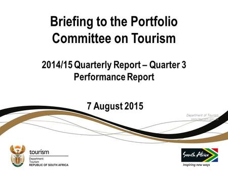 Briefing to the Portfolio Committee on <strong>Tourism</strong> 2014/15 Quarterly Report – Quarter 3 Performance Report 7 August 2015 Department of <strong>Tourism</strong> www.<strong>tourism</strong>.gov.za.