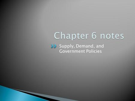 Chapter 6 notes Supply, Demand, and Government Policies.