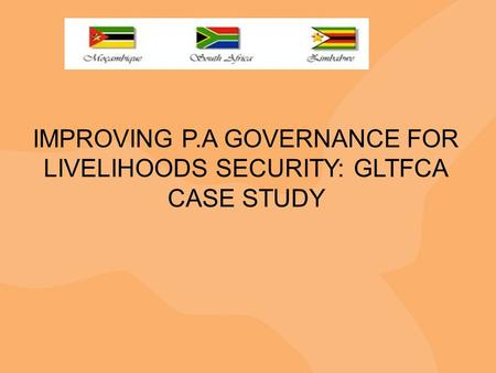IMPROVING P.A GOVERNANCE FOR LIVELIHOODS SECURITY: GLTFCA CASE STUDY.
